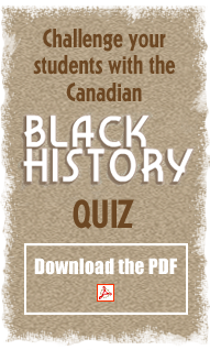 Challenge your students with the Canadian Black History Quiz - Download the PDF